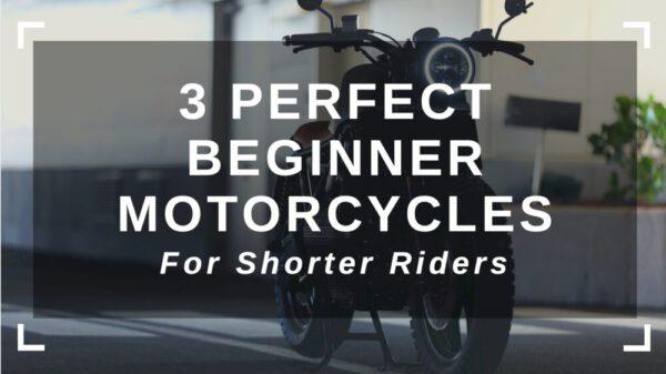 3 Beginner Motorcycles for Shorter Riders