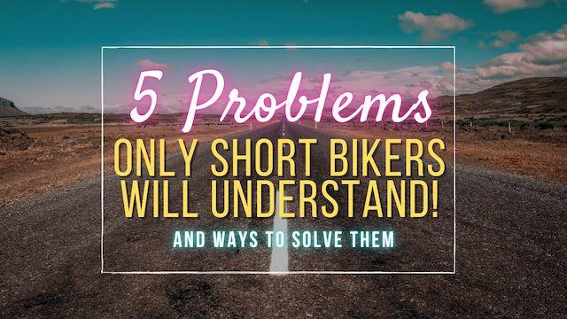 Problems only short bikers will understand